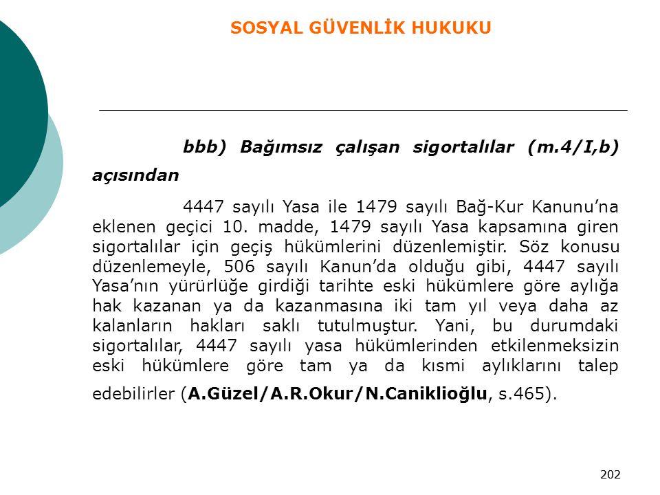 202 bbb) Bağımsız çalışan sigortalılar (m.4/I,b) açısından 4447 sayılı Yasa ile 1479 sayılı Bağ-Kur Kanunu'na eklenen geçici 10. madde, 1479 sayılı Ya