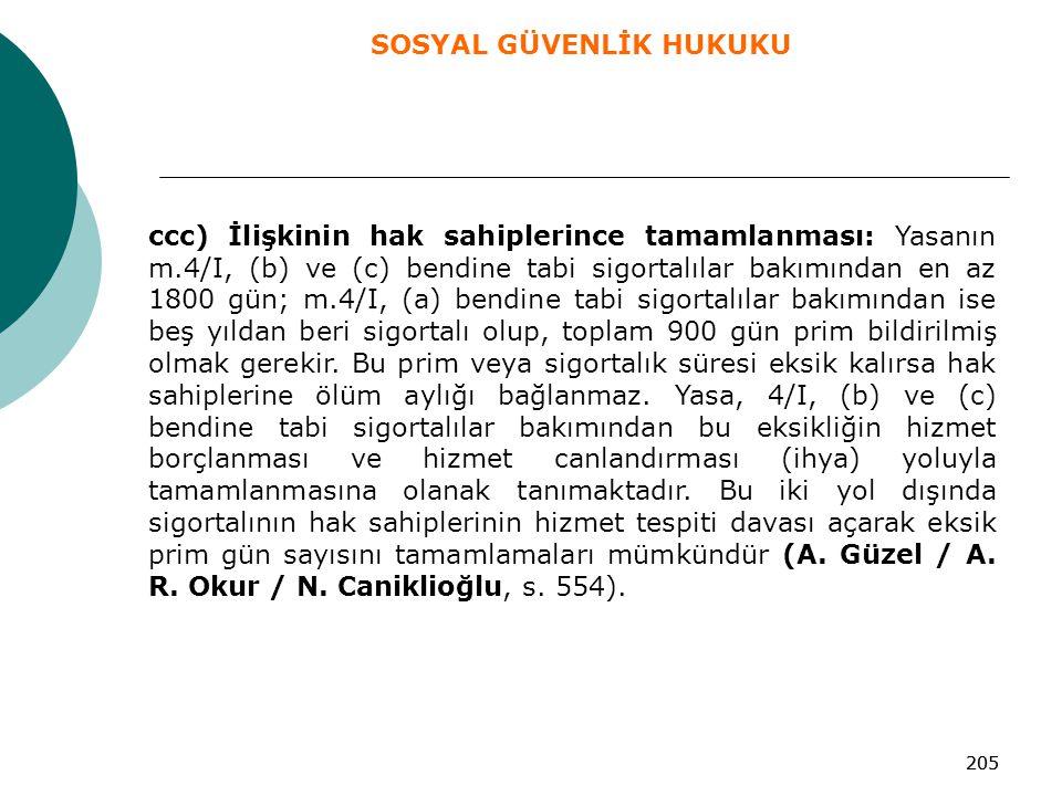 205 ccc) İlişkinin hak sahiplerince tamamlanması: Yasanın m.4/I, (b) ve (c) bendine tabi sigortalılar bakımından en az 1800 gün; m.4/I, (a) bendine ta