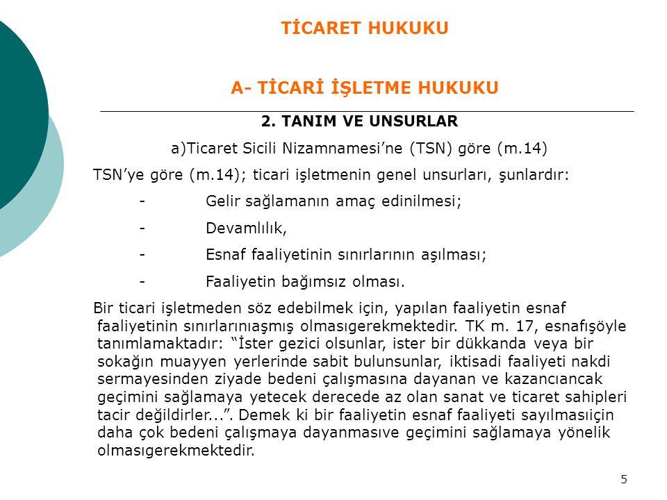 5 2. TANIM VE UNSURLAR a)Ticaret Sicili Nizamnamesi'ne (TSN) göre (m.14) TSN'ye göre (m.14); ticari işletmenin genel unsurları, şunlardır: -Gelir sağl