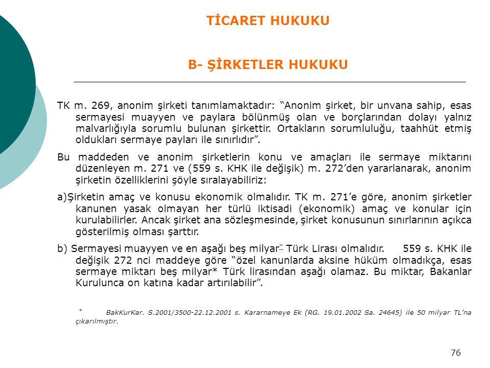"""76 TK m. 269, anonim şirketi tanımlamaktadır: """"Anonim şirket, bir unvana sahip, esas sermayesi muayyen ve paylara bölünmüş olan ve borçlarından dolayı"""
