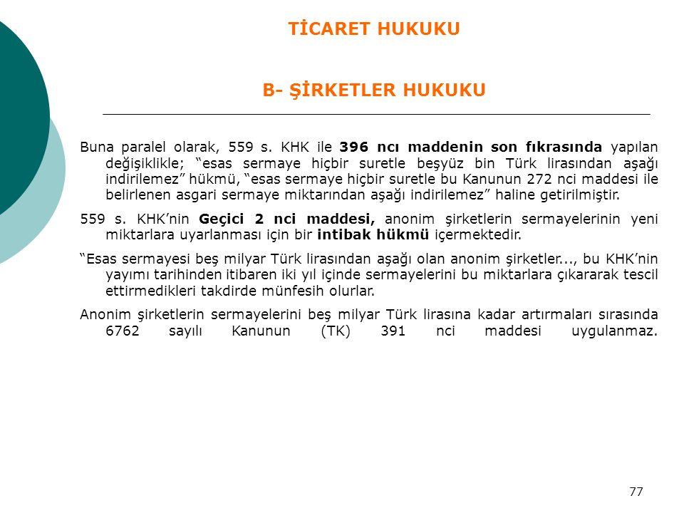"""77 Buna paralel olarak, 559 s. KHK ile 396 ncı maddenin son fıkrasında yapılan değişiklikle; """"esas sermaye hiçbir suretle beşyüz bin Türk lirasından a"""