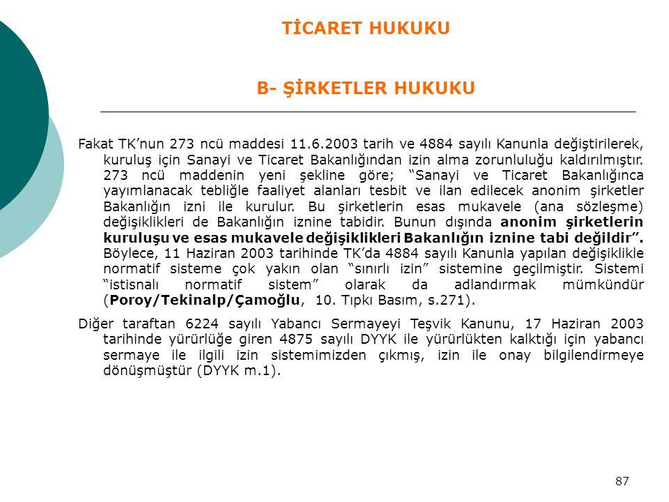 87 Fakat TK'nun 273 ncü maddesi 11.6.2003 tarih ve 4884 sayılı Kanunla değiştirilerek, kuruluş için Sanayi ve Ticaret Bakanlığından izin alma zorunlul
