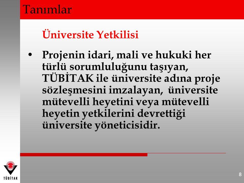 Üniversite Yetkilisi Projenin idari, mali ve hukuki her türlü sorumluluğunu taşıyan, TÜBİTAK ile üniversite adına proje sözleşmesini imzalayan, üniversite mütevelli heyetini veya mütevelli heyetin yetkilerini devrettiği üniversite yöneticisidir.