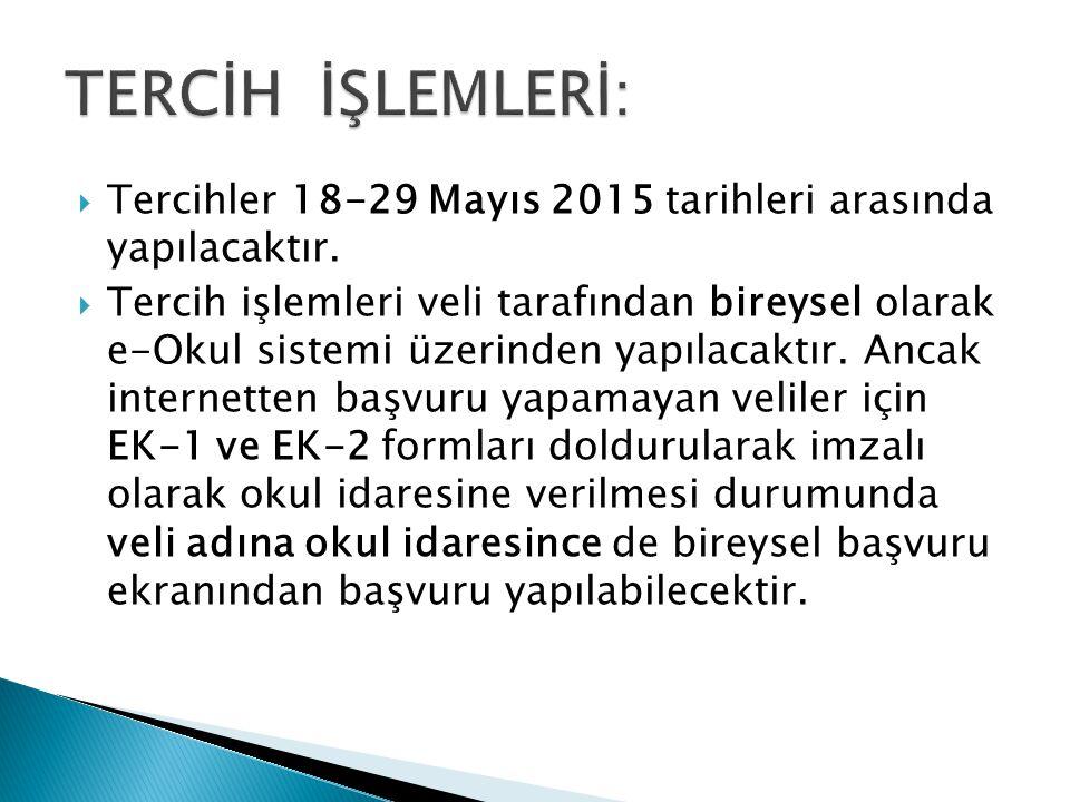  Tercihler 18-29 Mayıs 2015 tarihleri arasında yapılacaktır.  Tercih işlemleri veli tarafından bireysel olarak e-Okul sistemi üzerinden yapılacaktır