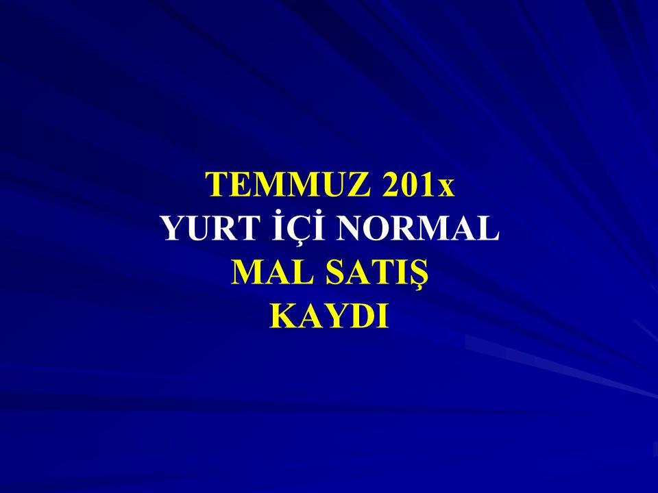 TEMMUZ 201x YURT İÇİ NORMAL MAL SATIŞ KAYDI