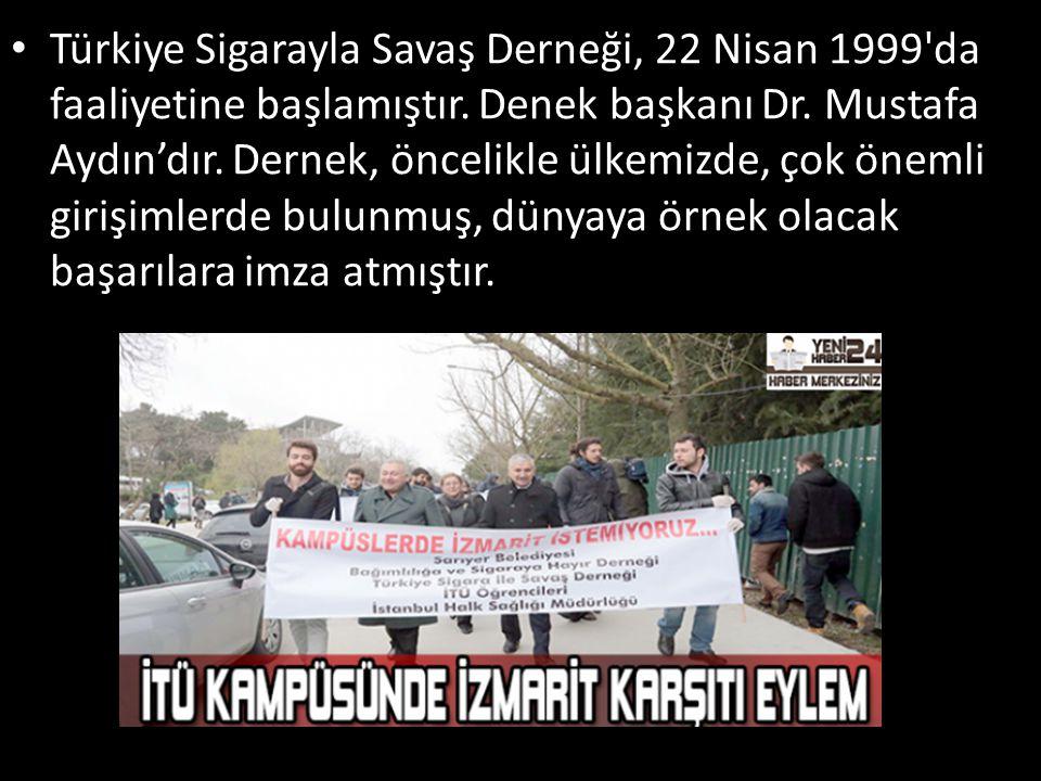 Türkiye Sigarayla Savaş Derneği, 22 Nisan 1999'da faaliyetine başlamıştır. Denek başkanı Dr. Mustafa Aydın'dır. Dernek, öncelikle ülkemizde, çok öneml