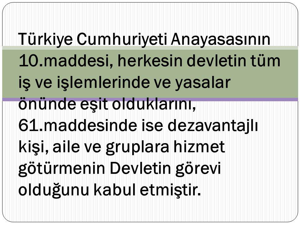 Türkiye Cumhuriyeti Anayasasının 10.maddesi, herkesin devletin tüm iş ve işlemlerinde ve yasalar önünde eşit olduklarını, 61.maddesinde ise dezavantaj