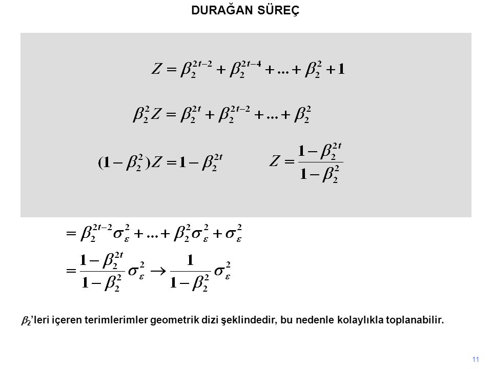 11 DURAĞAN SÜREÇ X t is stationary if E(X t ),, and the population covariance of X t and X t+s are independent of t  2 'leri içeren terimlerimler geo