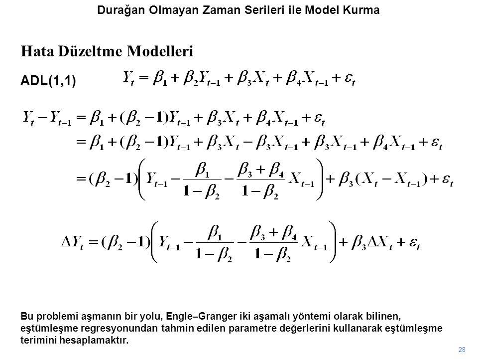 28 Bu problemi aşmanın bir yolu, Engle–Granger iki aşamalı yöntemi olarak bilinen, eştümleşme regresyonundan tahmin edilen parametre değerlerini kullanarak eştümleşme terimini hesaplamaktır.