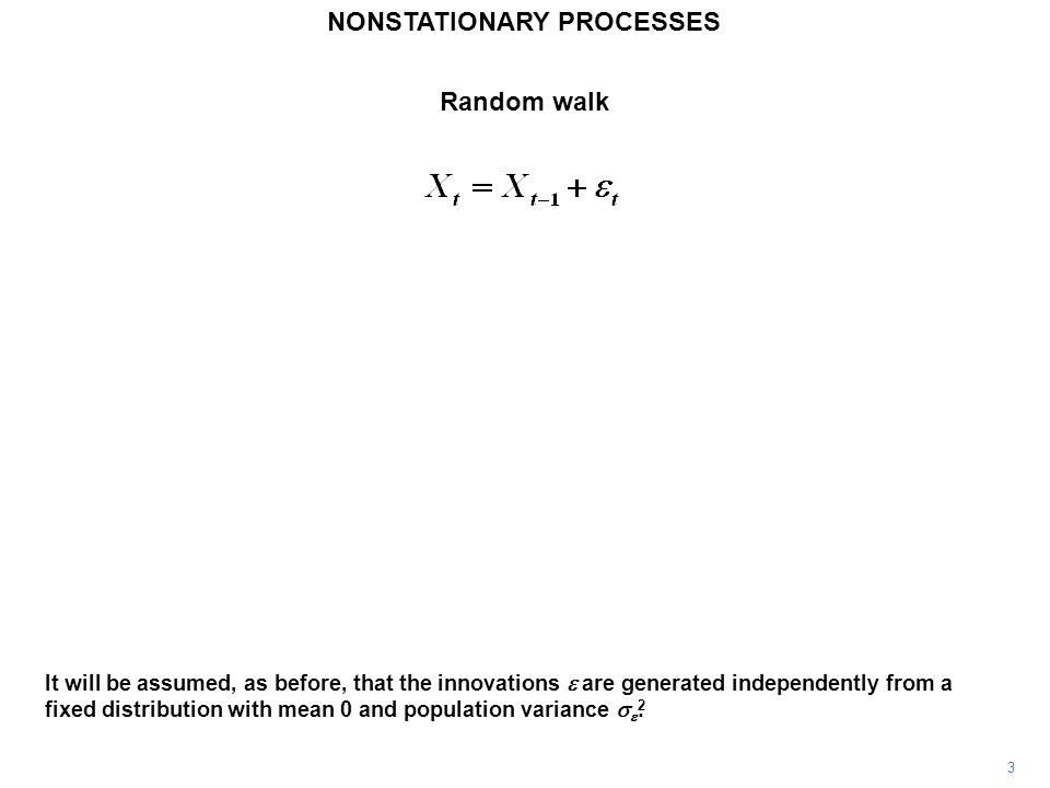NONSTATIONARY PROCESSES 3 It will be assumed, as before, that the innovations  are generated independently from a fixed distribution with mean 0 and
