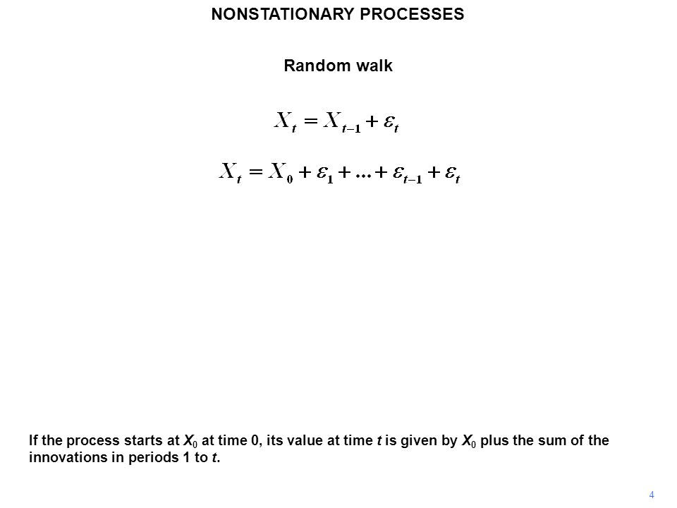 NONSTATIONARY PROCESSES 4 If the process starts at X 0 at time 0, its value at time t is given by X 0 plus the sum of the innovations in periods 1 to