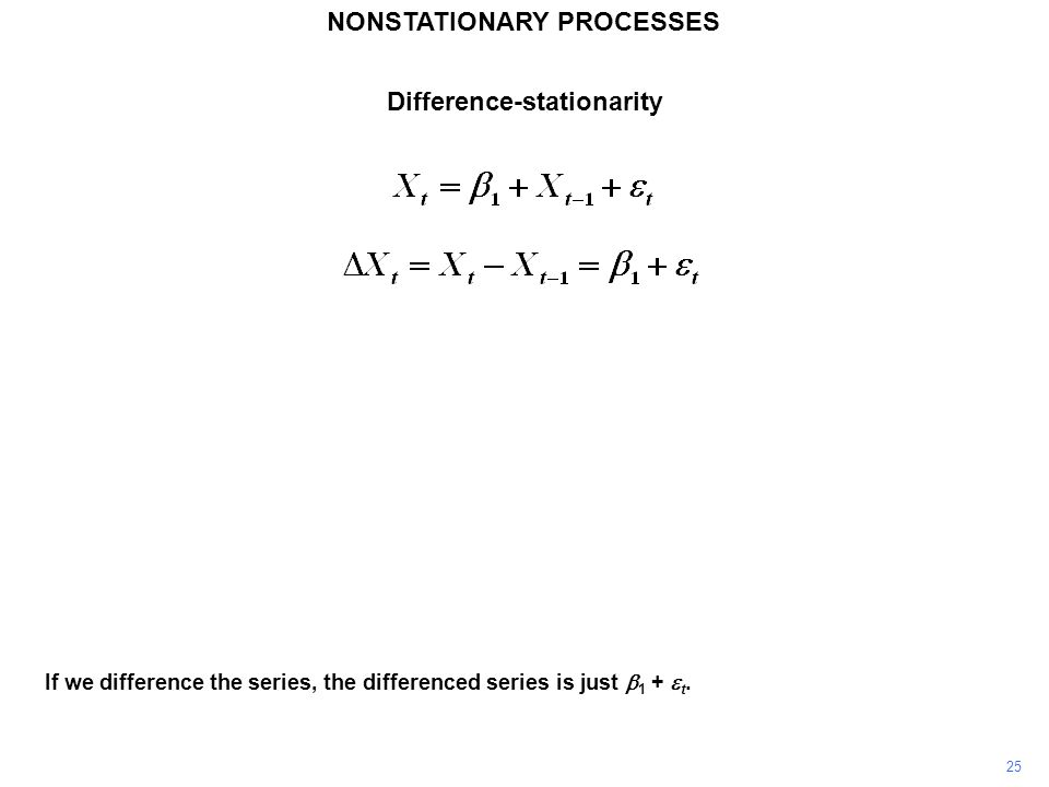 NONSTATIONARY PROCESSES 25 Difference-stationarity If we difference the series, the differenced series is just  1 +  t.