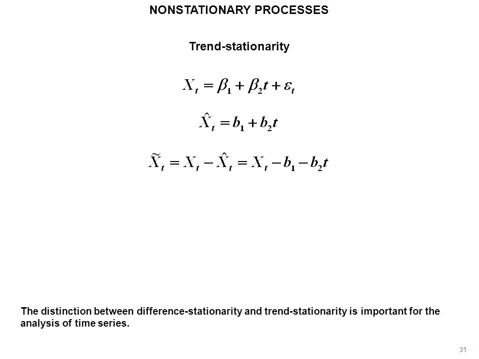 NONSTATIONARY PROCESSES 31 The distinction between difference-stationarity and trend-stationarity is important for the analysis of time series. Trend-