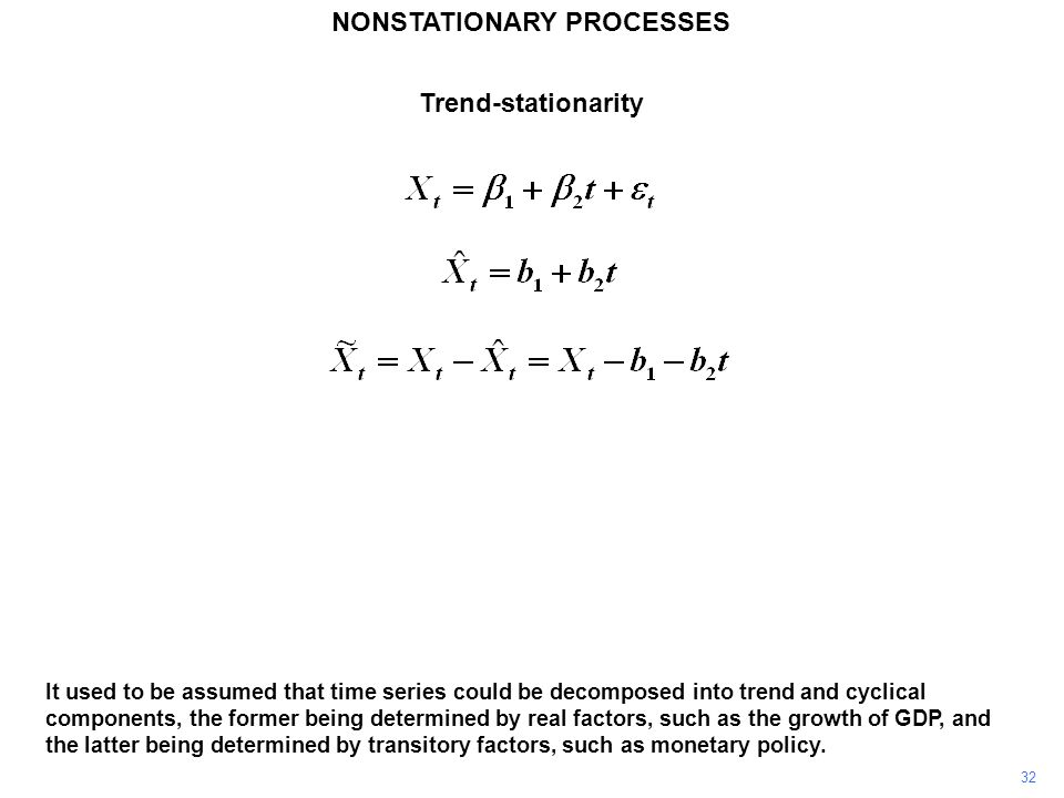 NONSTATIONARY PROCESSES 32 It used to be assumed that time series could be decomposed into trend and cyclical components, the former being determined