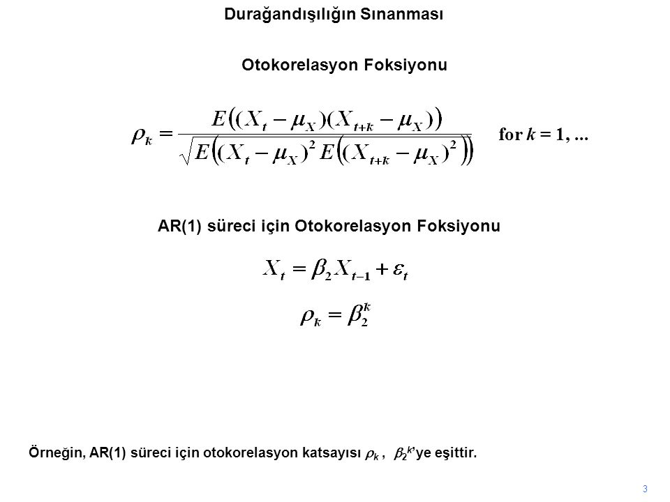 3 Örneğin, AR(1) süreci için otokorelasyon katsayısı  k,  2 k 'ye eşittir. AR(1) süreci için Otokorelasyon Foksiyonu for k = 1,... Durağandışılığın