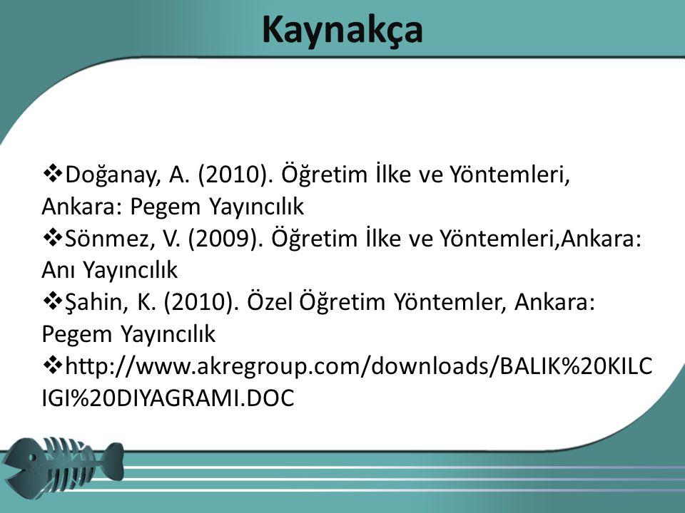  Doğanay, A.(2010). Öğretim İlke ve Yöntemleri, Ankara: Pegem Yayıncılık  Sönmez, V.