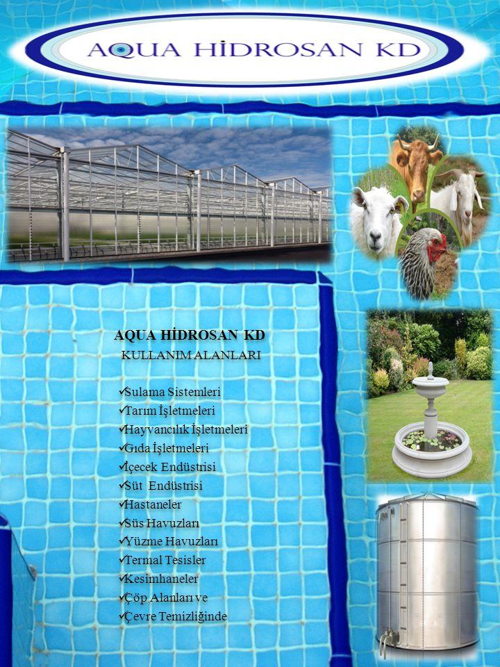 AQUA HİDROSAN KD KULLANIM ALANLARI Sulama Sistemleri Tarım İşletmeleri Hayvancılık İşletmeleri Gıda İşletmeleri İçecek Endüstrisi Süt Endüstrisi Hastaneler Süs Havuzları Yüzme Havuzları Termal Tesisler Kesimhaneler Çöp Alanları ve Çevre Temizliğinde AQUA HİDROSAN KD KULLANIM ALANLARI Sulama Sistemleri Tarım İşletmeleri Hayvancılık İşletmeleri Gıda İşletmeleri İçecek Endüstrisi Süt Endüstrisi Hastaneler Süs Havuzları Yüzme Havuzları Termal Tesisler Kesimhaneler Çöp Alanları ve Çevre Temizliğinde