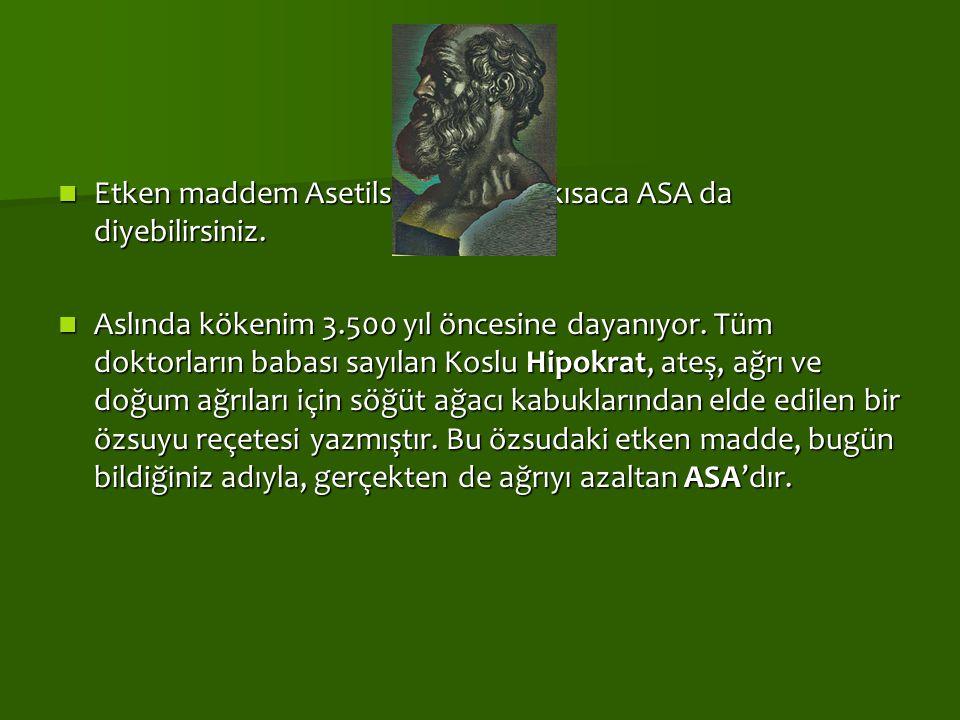 Etken maddem Asetilsalisilik Asit; kısaca ASA da diyebilirsiniz. Etken maddem Asetilsalisilik Asit; kısaca ASA da diyebilirsiniz. Aslında kökenim 3.50