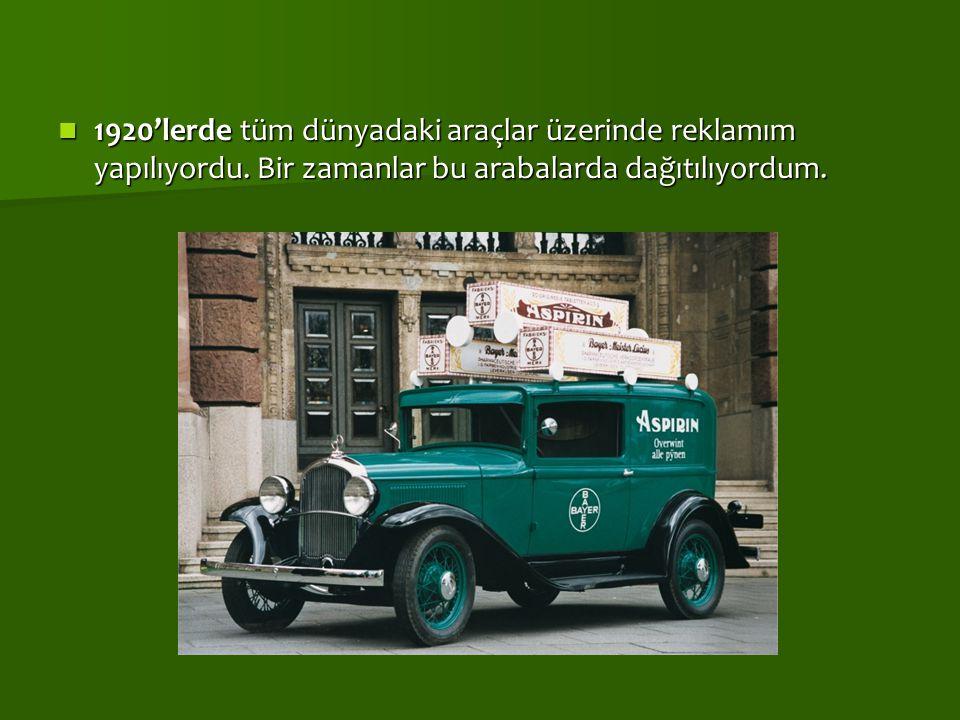1920'lerde tüm dünyadaki araçlar üzerinde reklamım yapılıyordu. Bir zamanlar bu arabalarda dağıtılıyordum. 1920'lerde tüm dünyadaki araçlar üzerinde r