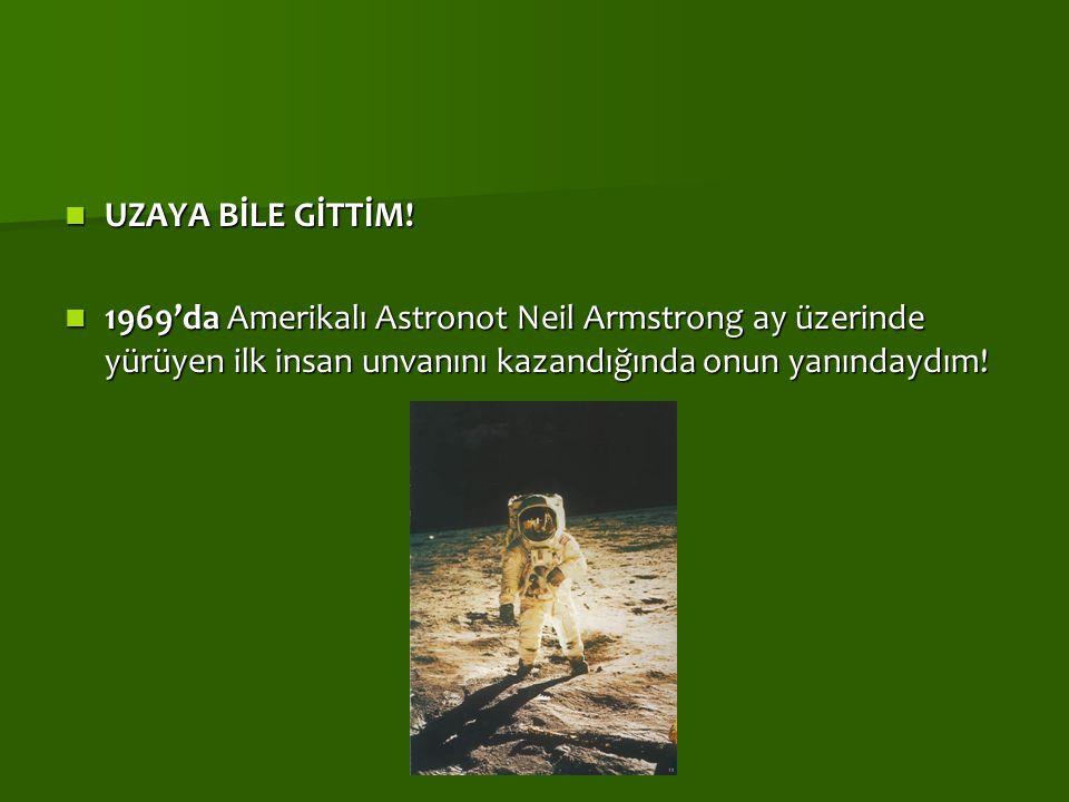 UZAYA BİLE GİTTİM! UZAYA BİLE GİTTİM! 1969'da Amerikalı Astronot Neil Armstrong ay üzerinde yürüyen ilk insan unvanını kazandığında onun yanındaydım!