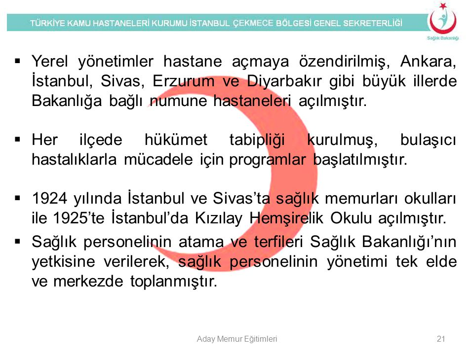  Yerel yönetimler hastane açmaya özendirilmiş, Ankara, İstanbul, Sivas, Erzurum ve Diyarbakır gibi büyük illerde Bakanlığa bağlı numune hastaneleri a