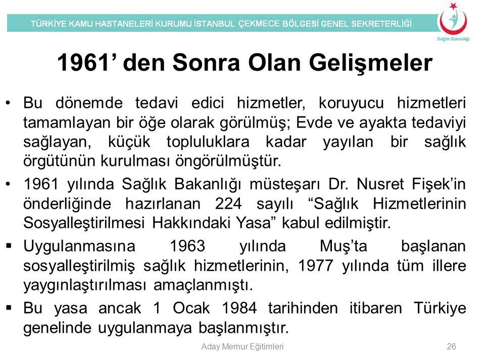 1961' den Sonra Olan Gelişmeler Bu dönemde tedavi edici hizmetler, koruyucu hizmetleri tamamlayan bir öğe olarak görülmüş; Evde ve ayakta tedaviyi sağ