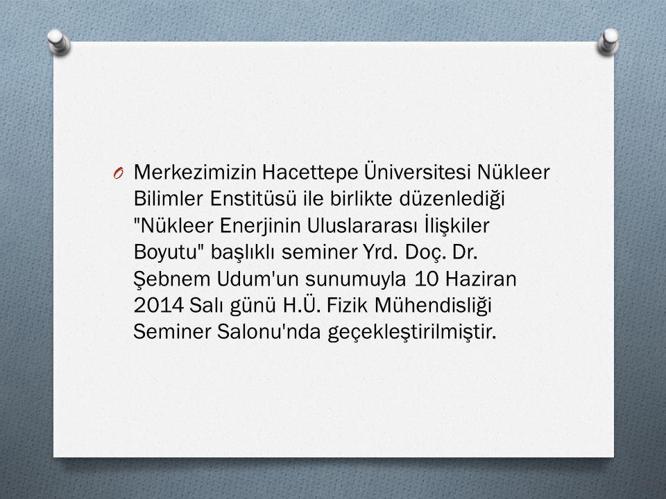 O Merkezimizin Hacettepe Üniversitesi Nükleer Bilimler Enstitüsü ile birlikte düzenlediği