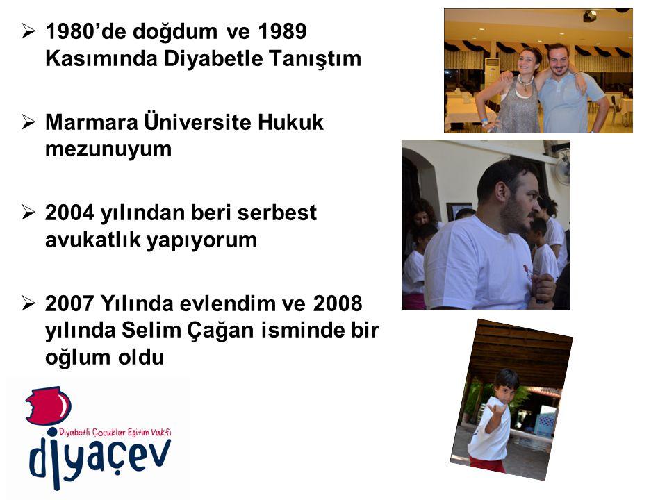  1980'de doğdum ve 1989 Kasımında Diyabetle Tanıştım  Marmara Üniversite Hukuk mezunuyum  2004 yılından beri serbest avukatlık yapıyorum  2007 Yılında evlendim ve 2008 yılında Selim Çağan isminde bir oğlum oldu