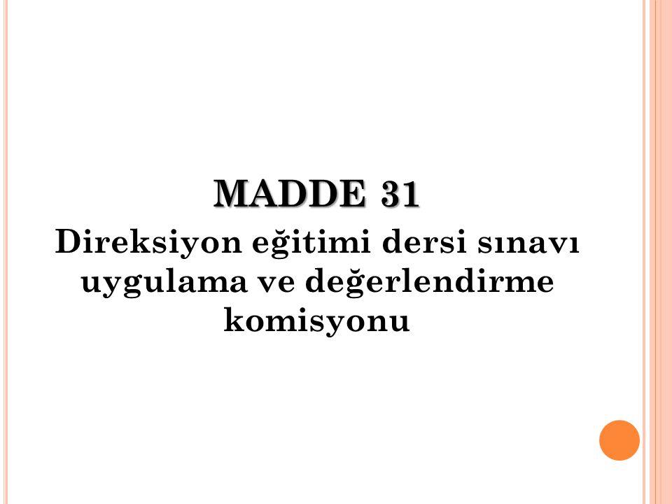 MADDE 31 Direksiyon eğitimi dersi sınavı uygulama ve değerlendirme komisyonu