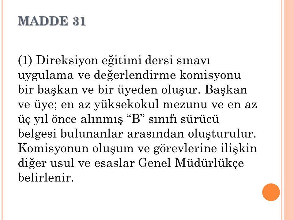 MADDE 31 (1) Direksiyon eğitimi dersi sınavı uygulama ve değerlendirme komisyonu bir başkan ve bir üyeden oluşur. Başkan ve üye; en az yüksekokul mezu