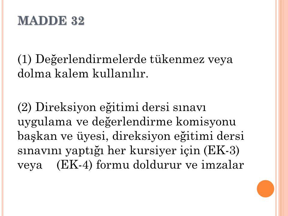 MADDE 32 (1) Değerlendirmelerde tükenmez veya dolma kalem kullanılır. (2) Direksiyon eğitimi dersi sınavı uygulama ve değerlendirme komisyonu başkan v