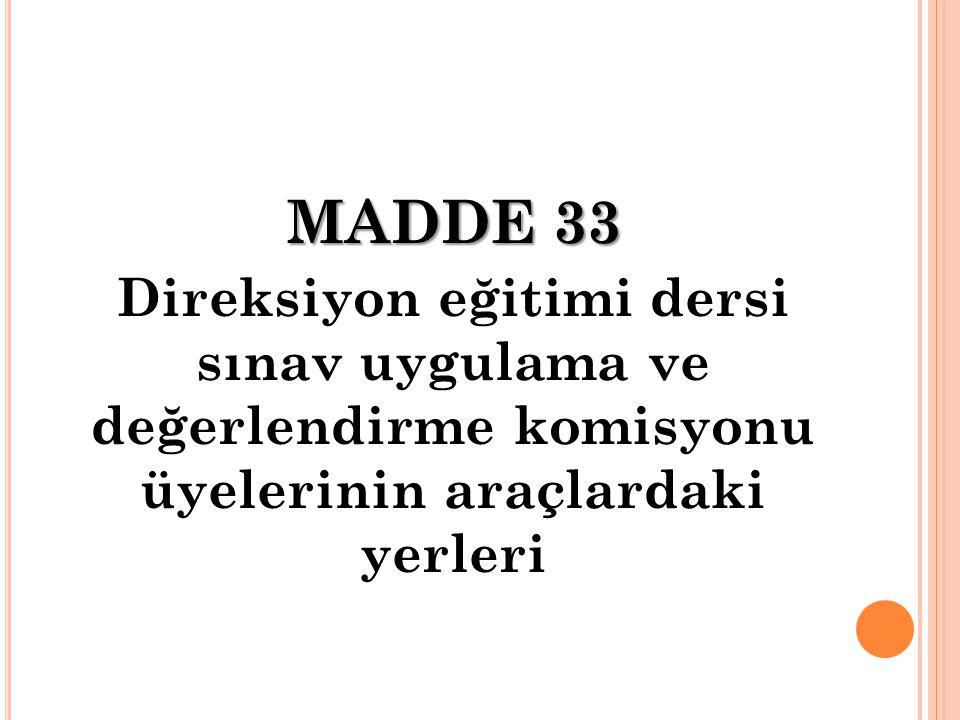 MADDE 33 Direksiyon eğitimi dersi sınav uygulama ve değerlendirme komisyonu üyelerinin araçlardaki yerleri