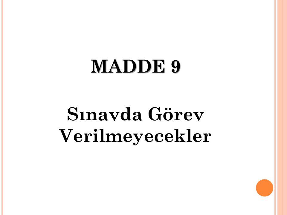 MADDE 9 Sınavda Görev Verilmeyecekler