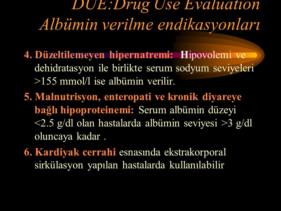 DUE:Drug Use Evaluation Albümin verilme endikasyonları 4.