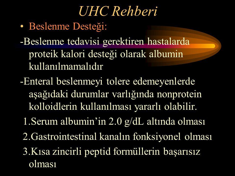 UHC Rehberi Beslenme Desteği: -Beslenme tedavisi gerektiren hastalarda proteik kalori desteği olarak albumin kullanılmamalıdır -Enteral beslenmeyi tol