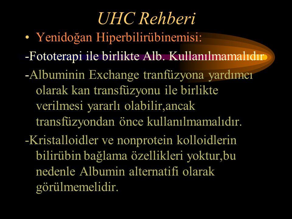 UHC Rehberi Yenidoğan Hiperbilirübinemisi: -Fototerapi ile birlikte Alb. Kullanılmamalıdır -Albuminin Exchange tranfüzyona yardımcı olarak kan transfü