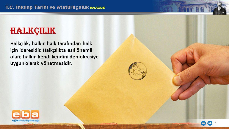 2 HALKÇILIK Halkçılık, halkın halk tarafından halk için idaresidir.