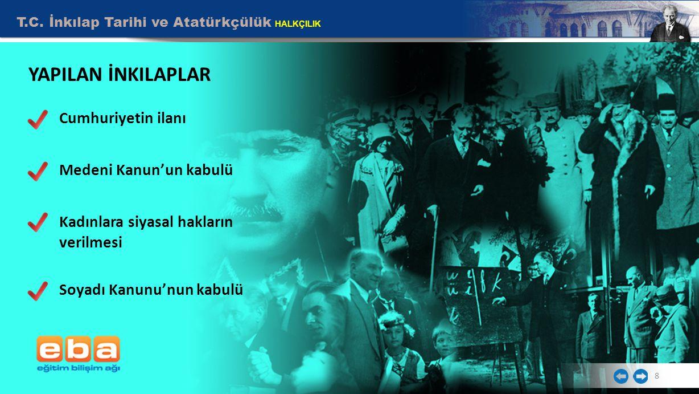 T.C. İnkılap Tarihi ve Atatürkçülük HALKÇILIK 8 YAPILAN İNKILAPLAR Cumhuriyetin ilanı Medeni Kanun'un kabulü Kadınlara siyasal hakların verilmesi Soya
