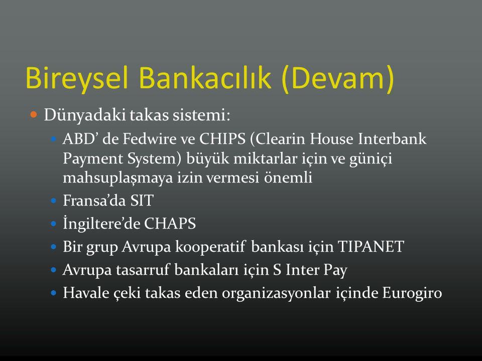 Bireysel Bankacılık (Devam) Dünyadaki takas sistemi: ABD' de Fedwire ve CHIPS (Clearin House Interbank Payment System) büyük miktarlar için ve güniçi