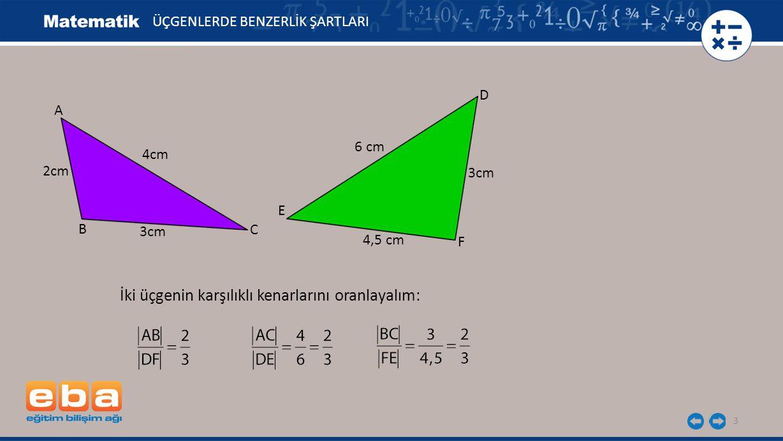 4 İki üçgenin karşılıklı kenarlarının oranı aynı olduğundan ABC ve DFE benzer üçgenlerdir.