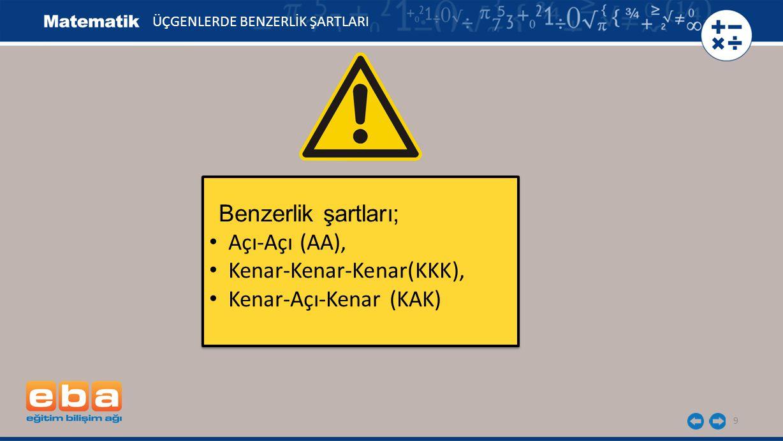 9 Benzerlik şartları; Açı-Açı (AA), Kenar-Kenar-Kenar(KKK), Kenar-Açı-Kenar (KAK) Benzerlik şartları; Açı-Açı (AA), Kenar-Kenar-Kenar(KKK), Kenar-Açı-