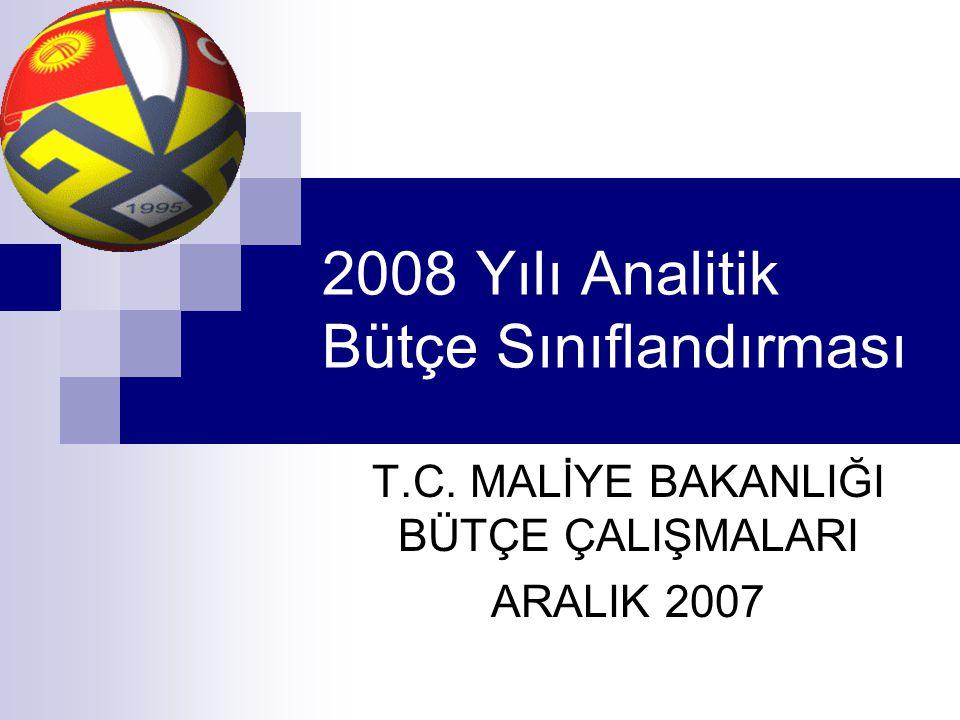2008 Yılı Analitik Bütçe Sınıflandırması T.C. MALİYE BAKANLIĞI BÜTÇE ÇALIŞMALARI ARALIK 2007
