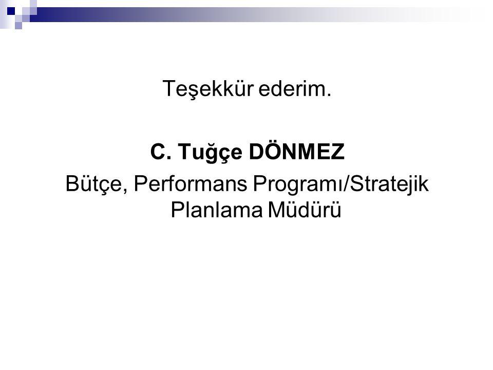 Teşekkür ederim. C. Tuğçe DÖNMEZ Bütçe, Performans Programı/Stratejik Planlama Müdürü