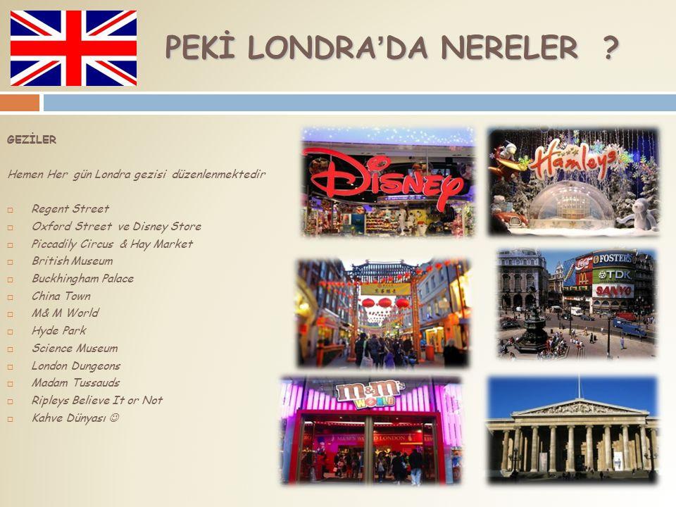 PEKİ LONDRA'DA NERELER .