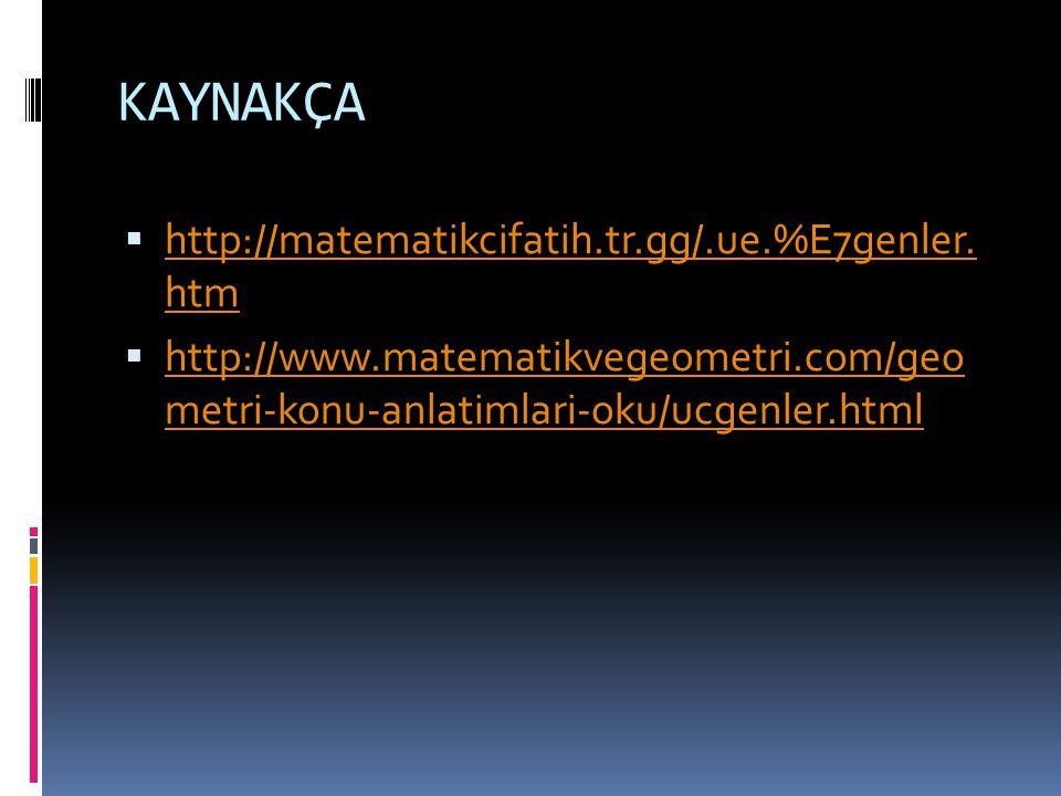 KAYNAKÇA  http://matematikcifatih.tr.gg/.ue.%E7genler. htm http://matematikcifatih.tr.gg/.ue.%E7genler. htm  http://www.matematikvegeometri.com/geo
