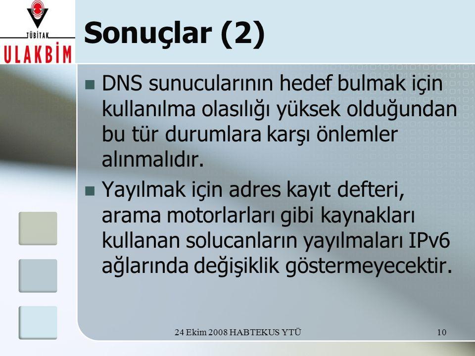 24 Ekim 2008 HABTEKUS YTÜ10 Sonuçlar (2) DNS sunucularının hedef bulmak için kullanılma olasılığı yüksek olduğundan bu tür durumlara karşı önlemler alınmalıdır.