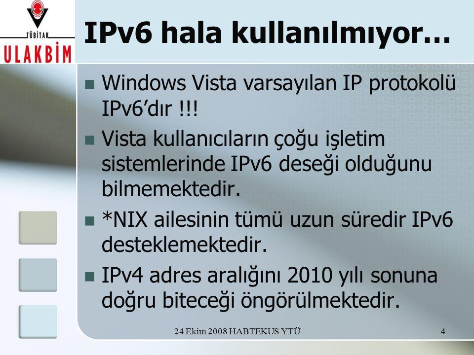 24 Ekim 2008 HABTEKUS YTÜ4 IPv6 hala kullanılmıyor… Windows Vista varsayılan IP protokolü IPv6'dır !!.