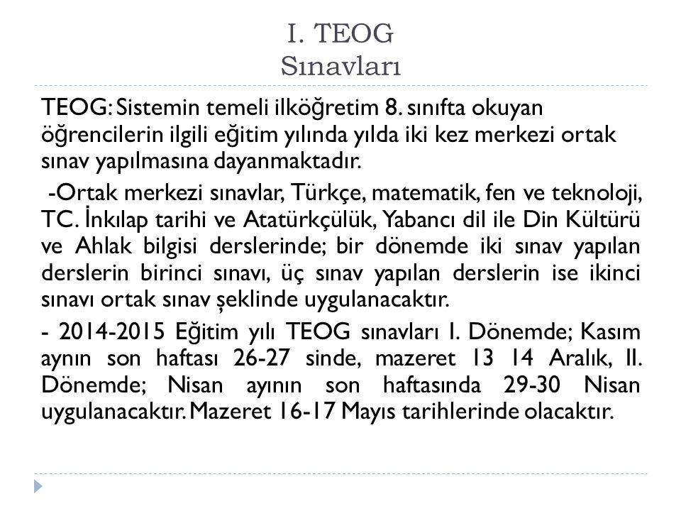 I. I. TEOG Sınavları TEOG: Sistemin temeli ilkö ğ retim 8. sınıfta okuyan ö ğ rencilerin ilgili e ğ itim yılında yılda iki kez merkezi ortak sınav yap
