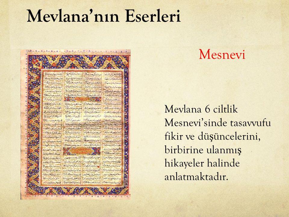 Mesnevi Mevlana 6 ciltlik Mesnevi'sinde tasavvufu fikir ve dü ş üncelerini, birbirine ulanmı ş hikayeler halinde anlatmaktadır.