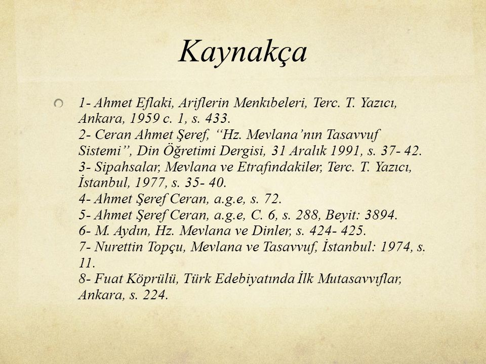 Kaynakça 1- Ahmet Eflaki, Ariflerin Menkıbeleri, Terc. T. Yazıcı, Ankara, 1959 c. 1, s. 433. 2- Ceran Ahmet Şeref, ''Hz. Mevlana'nın Tasavvuf Sistemi'